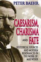Peter Baehr - Caesarism, Charisma and Fate: Historical Sources and Modern Resonances in the work of Max Weber