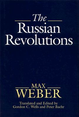 Peter Baehr - Max Weber The Russian Revolutions
