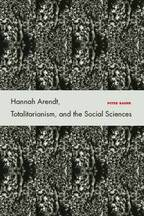Peter Baehr - Hannah Arendt, Totalitarianism, and the Social Sciences