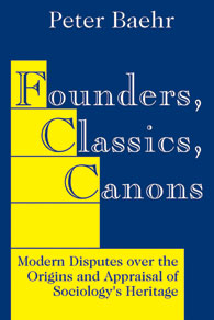 Peter Baehr - Founders, Classics, Canons: Modern Disputes over the Origins and Appraisal of Sociology's Heritage