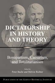 Peter Baehr and Melvin Richter - Dictatorship in History and Theory Bonapartism, Caesarism, and Totalitarianism